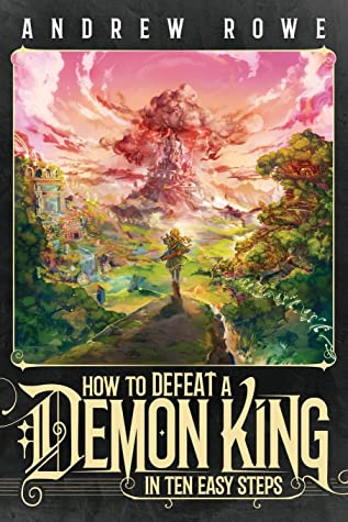 How to Defeat a Demon King in Ten Easy Steps by Andrew Rowe